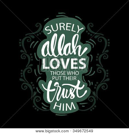 Surely, Allah Loves Those Who Put Their Trust In Him. Quran 3:160. Muslim Quote.