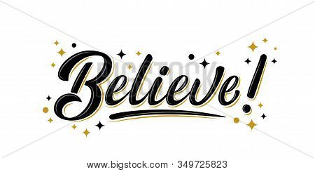Believe Sign With Golden Stars. Handwritten Modern Brush Lettering Believe! On White. Text For Postc