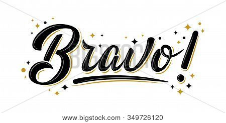 Bravo Sign With Golden Stars. Handwritten Modern Brush Lettering Bravo! On White. Text For Postcard,