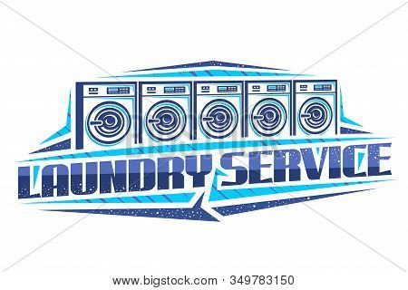 Vector Logo For Laundry Service, Decorative Signboard With Illustration Of 5 Automatic Laundromats I