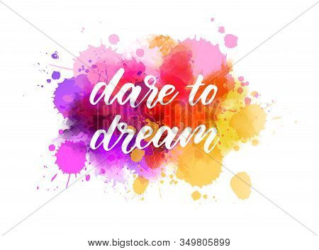 Dare To Dream - Motivational Message. Handwritten Modern Calligraphy Inspirational Text On Pink And