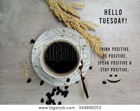 Hello Tuesday. Inspirational Motivational Quote - Think Positive, Be Positive, Speak Positive And St
