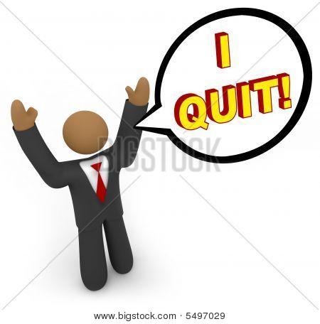 I Quit - Businessman Speech Bubble