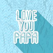Vintage poster, banner or flyer design with stylish typographic text Love You Papa on grungy blue background.  poster