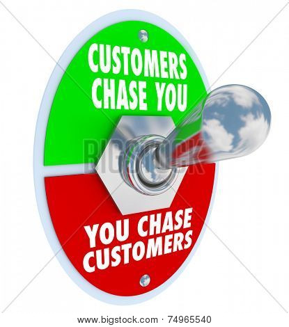 Customers Chase You Words on a toggle switch to illustrate demand for your products, services, expertise or knowledge