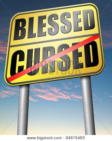 blessed cursed sacred and Devine holy or curse dammed and a burden good or evil bad or good luck lucky or unlucky road sign  poster