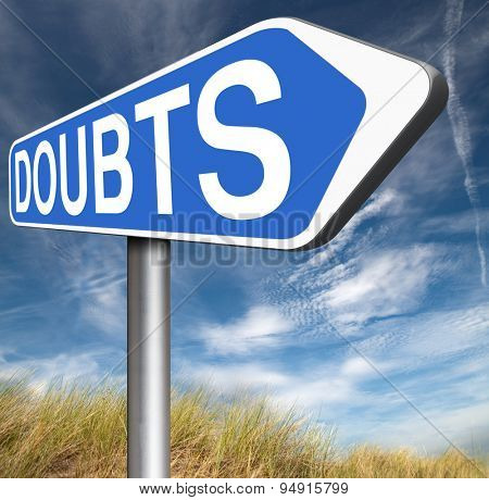 doubts doubting being uncertain looking for advice, no confidence and suspicion maybe yes or not road sign arrow