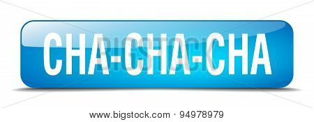 Cha-cha-cha Blue Square 3D Realistic Isolated Web Button