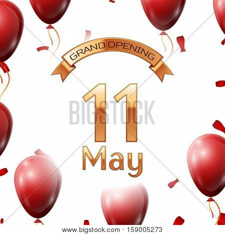 Golden ribbon with inscription grand opening the eleventh of May on white background red air balloons with confetti. Vector Illustration
