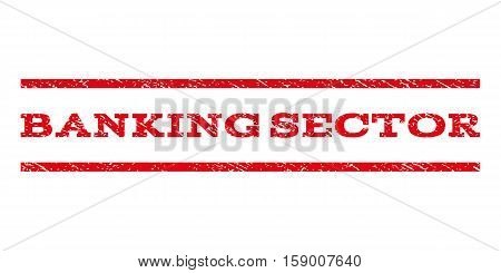 Banking Sector watermark stamp. Text caption between horizontal parallel lines with grunge design style. Rubber seal stamp with dirty texture. Vector red color ink imprint on a white background.