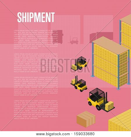 Shipment isometric vector illustration. Forklift truck with packing boxes in warehouse terminal interior, loading process. Freight delivery, cargo shipment process, storage logistics and distribution