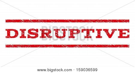 Disruptive watermark stamp. Text caption between horizontal parallel lines with grunge design style. Rubber seal stamp with dirty texture. Vector red color ink imprint on a white background.