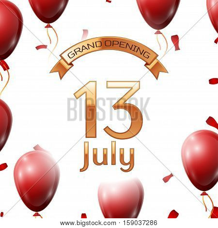 Golden ribbon with inscription grand opening the thirteenth of July on white background red air balloons with confetti. Vector Illustration