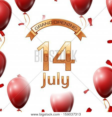 Golden ribbon with inscription grand opening the fourteenth of July on white background red air balloons with confetti. Vector Illustration