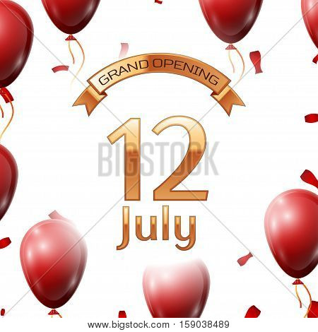 Golden ribbon with inscription grand opening the twelfth of July on white background red air balloons with confetti. Vector Illustration
