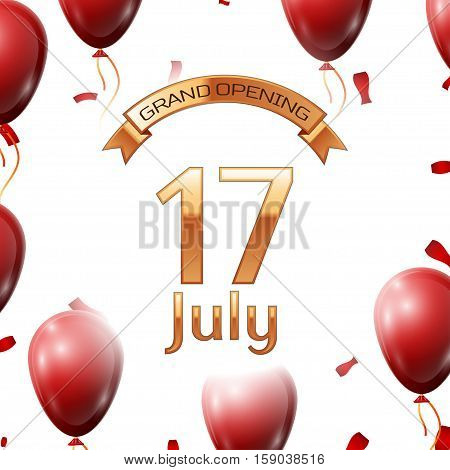 Golden ribbon with inscription grand opening the seventeenth of July on white background red air balloons with confetti. Vector Illustration