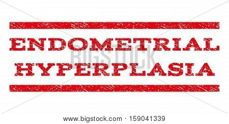 Endometrial Hyperplasia watermark stamp. Text tag between horizontal parallel lines with grunge design style. Rubber seal stamp with dirty texture. Vector red color ink imprint on a white background.
