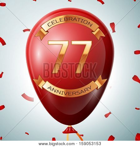 Red balloon with golden inscription seventy seven years anniversary celebration and golden ribbons on grey background and confetti. Vector illustration