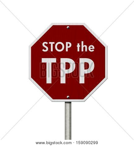 Trans-Pacific Partnership red stop highway road sign Red stop sign with words Stop the TTP isolated over white 3D Illustration