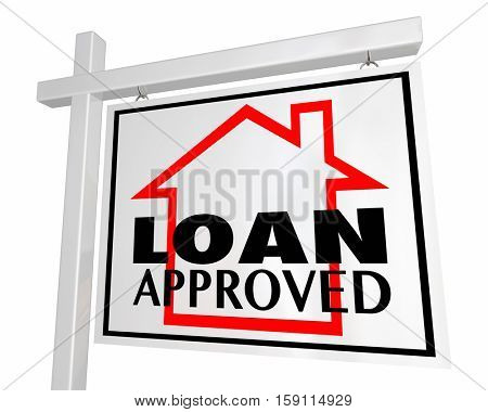 Loan Approved Mortgage Home for Sale Sign 3d Illustration