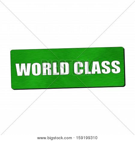 World class white wording on green wood background