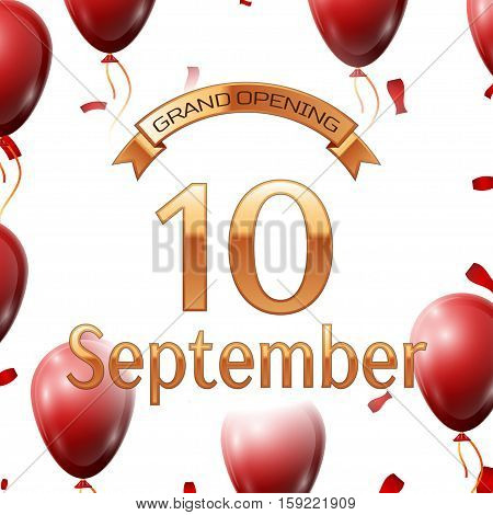Golden ribbon with inscription grand opening the tenth of September on white background red air balloons with confetti. Vector Illustration