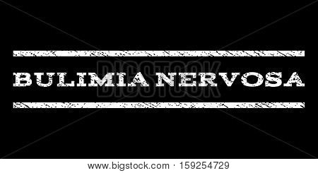 Bulimia Nervosa watermark stamp. Text caption between horizontal parallel lines with grunge design style. Rubber seal white stamp with unclean texture. Vector ink imprint on a black background.
