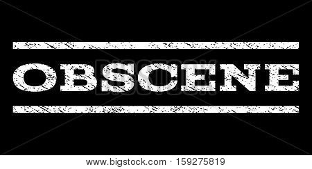 Obscene watermark stamp. Text caption between horizontal parallel lines with grunge design style. Rubber seal white stamp with scratched texture. Vector ink imprint on a black background.