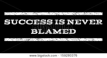 Success Is Never Blamed watermark stamp. Text caption between horizontal parallel lines with grunge design style. Rubber seal white stamp with dust texture. Vector ink imprint on a black background.