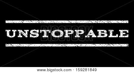 Unstoppable watermark stamp. Text caption between horizontal parallel lines with grunge design style. Rubber seal white stamp with dirty texture. Vector ink imprint on a black background.