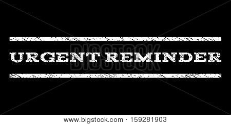 Urgent Reminder watermark stamp. Text caption between horizontal parallel lines with grunge design style. Rubber seal white stamp with dirty texture. Vector ink imprint on a black background.
