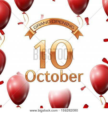 Golden ribbon with inscription grand opening the tenth of October on white background red air balloons with confetti. Vector Illustration