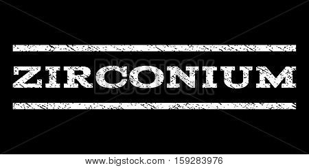 Zirconium watermark stamp. Text tag between horizontal parallel lines with grunge design style. Rubber seal white stamp with dirty texture. Vector ink imprint on a black background.