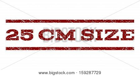 25 cm Size watermark stamp. Text caption between horizontal parallel lines with grunge design style. Rubber seal dark red stamp with unclean texture. Vector ink imprint on a white background.