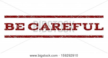 Be Careful watermark stamp. Text caption between horizontal parallel lines with grunge design style. Rubber seal dark red stamp with dirty texture. Vector ink imprint on a white background.