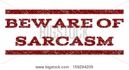 Beware Of Sarcasm watermark stamp. Text tag between horizontal parallel lines with grunge design style. Rubber seal dark red stamp with dust texture. Vector ink imprint on a white background.