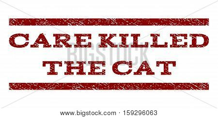 Care Killed The Cat watermark stamp. Text caption between horizontal parallel lines with grunge design style. Rubber seal dark red stamp with dirty texture. Vector ink imprint on a white background.