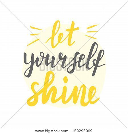 Let yourself shine lettering quote, calligraphy font