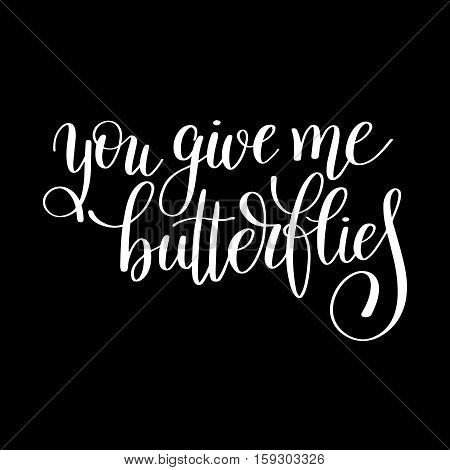you give me butterflies handwritten lettering quote about love to valentines day design or wedding invitation or printable wall art, poster, home decor and other, calligraphy vector illustration