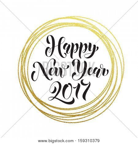 Happy New Year 2017 modern trendy greeting card golden glitter decoration. Gold greeting card ornament of circle and text calligraphy lettering. Festive vector background Christmas decorative design