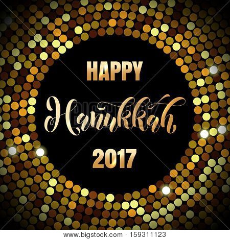 Happy Hanukkah 2017 Jewish lights festival holiday greeting card of gold glittering confetti disco background with golden calligraphy lettering text