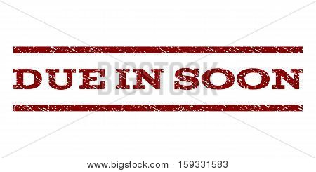 Due In Soon watermark stamp. Text caption between horizontal parallel lines with grunge design style. Rubber seal dark red stamp with dust texture. Vector ink imprint on a white background.