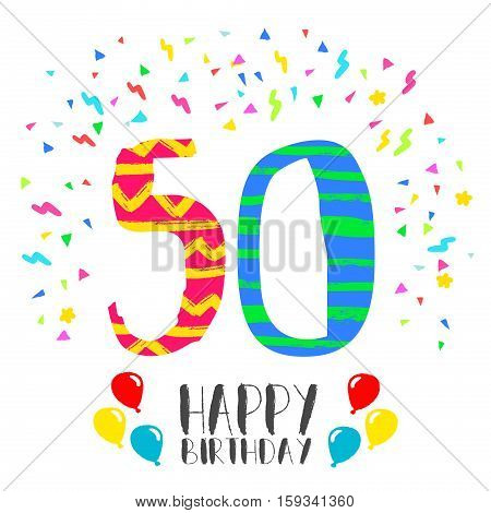 Happy birthday number 50 greeting card for fifty year in fun art style with party confetti. Anniversary invitation congratulations or celebration design. EPS10 vector.