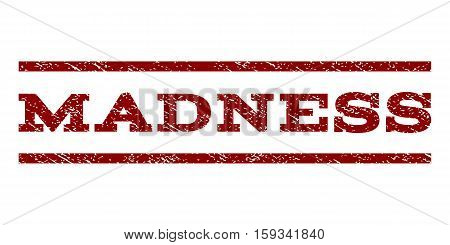 Madness watermark stamp. Text caption between horizontal parallel lines with grunge design style. Rubber seal dark red stamp with dirty texture. Vector ink imprint on a white background.