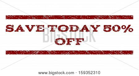 Save Today 50 Percent Off watermark stamp. Text caption between horizontal parallel lines with grunge design style. Rubber seal dark red stamp with dirty texture.