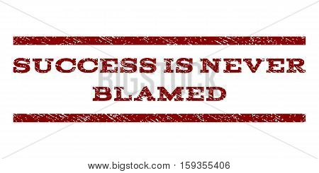 Success Is Never Blamed watermark stamp. Text caption between horizontal parallel lines with grunge design style. Rubber seal dark red stamp with unclean texture.