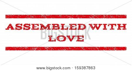 Assembled With Love watermark stamp. Text caption between horizontal parallel lines with grunge design style. Rubber seal red stamp with scratched texture. Vector ink imprint on a white background.