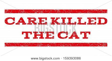 Care Killed The Cat watermark stamp. Text caption between horizontal parallel lines with grunge design style. Rubber seal red stamp with dirty texture. Vector ink imprint on a white background.