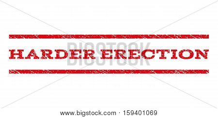 Harder Erection watermark stamp. Text caption between horizontal parallel lines with grunge design style. Rubber seal red stamp with scratched texture. Vector ink imprint on a white background.