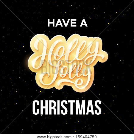 Have a Holly Jolly Christmas season greetings on black background with confetti. Vector typographic template for Xmas greeting card.